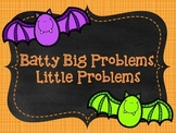 Batty Big Problems, Little Problems