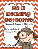 Be A Reading Detective  Mission #2:  Consonant Digraphs