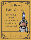 Be Brave Have Courage: Providing Cancer Ed In A Way Kids C