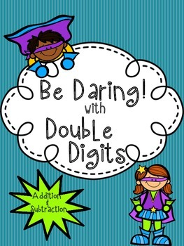 Be Daring with Double Digits!! +/- with and without regrouping