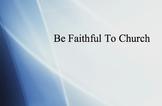 Be Faithful to Church - Children's church/VBS - Powerpoint