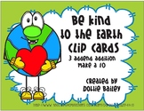 Be Kind to the Earth Clip Cards - 3 addend addition Make a 10