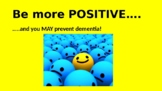 Be More Positive...and you MAY Prevent Dementia