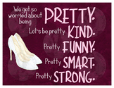 Be Pretty Kind, Pretty Funny, Pretty Smart, Pretty Strong