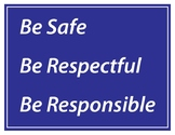 Be Safe Be Respectful Be Responsible Sign