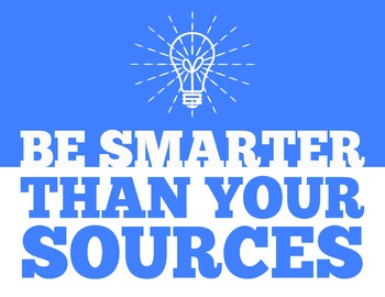 Be Smarter Than Your Sources 8.5 x 11 Classroom Poster