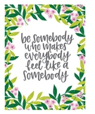 Be Somebody That Makes Everybody Feel Like A Somebody Prin