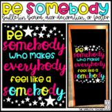 Be Somebody Bulletin Board, Door Decor, or Poster
