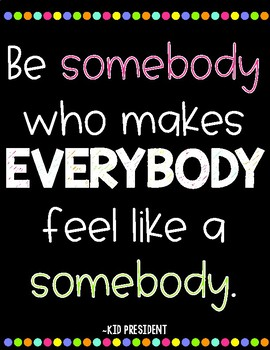 Be Somebody Who Makes Everybody Feel Like a Somebody Quote Poster