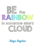 Be The Rainbow in Someone Else's Cloud - Maya Angelou Quote