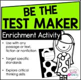 Be The Test Maker - An ELA Enrichment Activity