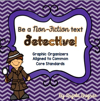 Be a Non-Fiction Text DETECTIVE! Graphic Organizers Aligned to the Common Core!