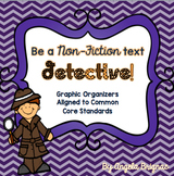 Be a Non-Fiction Text DETECTIVE! Graphic Organizers Aligne