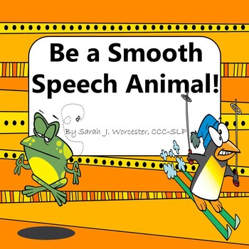 Be a Smooth Speech Animal - For Speech Fluency, Not Readin