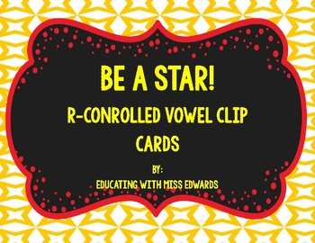 Be a Star! R-Controlled Vowel Clip Cards