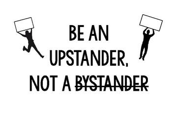 Be an UPSTANDER, not a bystander: Writing Assignment