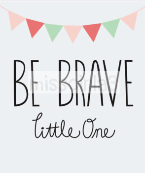 Classroom Decor - Be brave little one