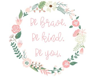 Be kind, be brave, be you- Classroom sign