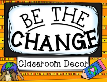 Be the Change Theme Classroom Decor (Editable)