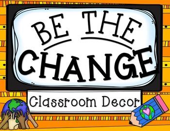 Be the Change Theme Classroom Decor (Editable)