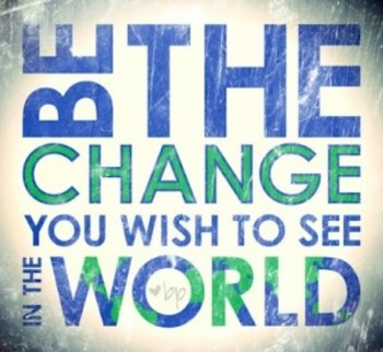Be the Change You Wish to See in the World Poster