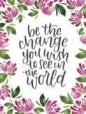 Be the Change You Wish to See in the World - Printable Quo