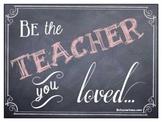 Be the Teacher you Loved Chalkboard Art Printable/Framable