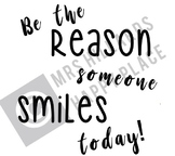 Be the reason someone smiles today SVG & PNG files