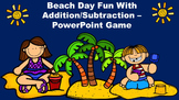 Beach Day Fun With Addition/Subtraction - PowerPoint Game