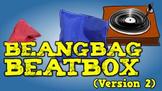 Beanbag Beatbox [Version 2] (video)
