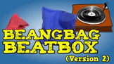 Beanbag Beatbox [Version 2] (video)