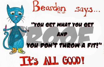 Bearden the Cat says...Be appreciative