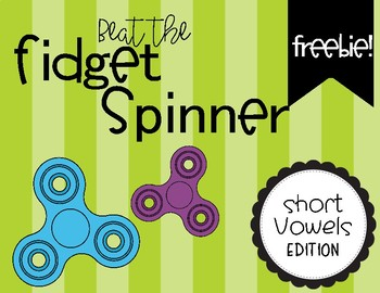 Beat the Fidget Spinner Short Vowels Edition