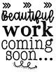 Beautiful Work Coming Soon! Freebie