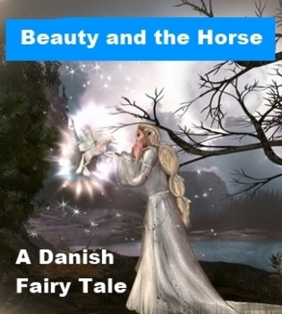 Beauty and the Horse - A Danish Fairy Tale