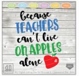 Because Teachers can't live on apples alone SVG - Teacher Svg