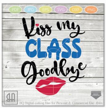 Kiss my Class goodbye SVG - Teacher Svg - School Svg - Teacher file - Teaching