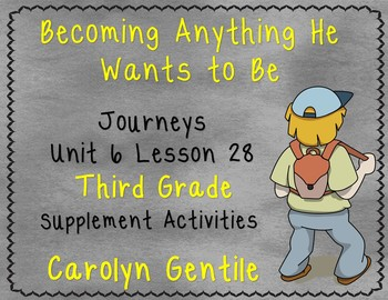 Becoming Anything He Wants to Be Journeys Unit 6 Lesson 28 Third Grade Sup. Act.