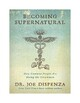 Becoming Supernatural: How Common People Are Doing the Uncommon Dr. Joe Dispenza