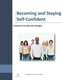 Becoming and Staying Self Confident- A Guide for Pre-Teens and Teenagers