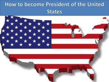 Becoming the President!! - PowerPoint and Activites-Editab