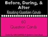 Before, During, & After Reading Question Cards