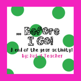 ...Before I Go! End of the Year Activity!