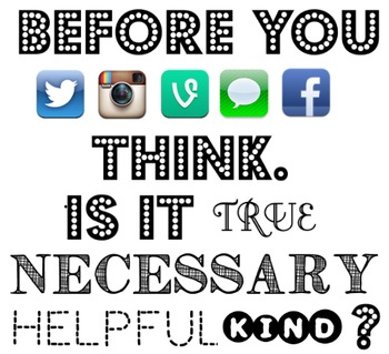 Before You Tweet, Text, Facebook, THINK is it True, Necessary, Helpful, Kind?