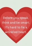 Before you speak, think and be smart. It's hard to fix a wrinkled heart