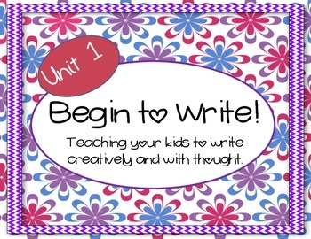 Begin to Write Unit 1-teaching writing with creativity and thought series