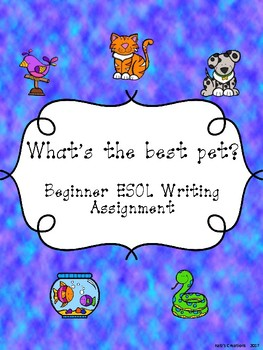 Beginner ESOL Writing Assignment- What's the best pet?