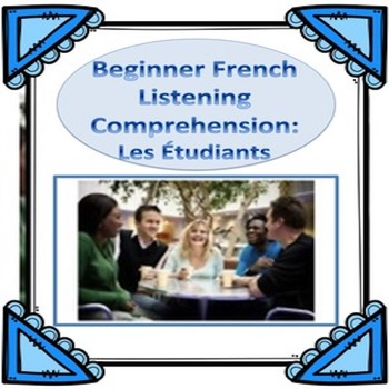 Beginner French Listening Comprehension + Questions:  Les Étudiants