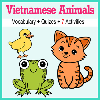 Beginner Vietnamese: Animals - ☆no prep☆ printables, quizes, activities and more