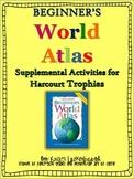 Beginner's World Atlas- Harcourt Trophies Supplemental Activities and Printables